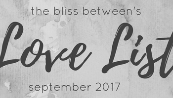 The Bliss Between Love List September 2017